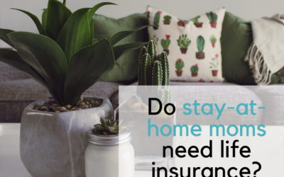 "Do ""stay-at-home-moms"" need life insurance?"