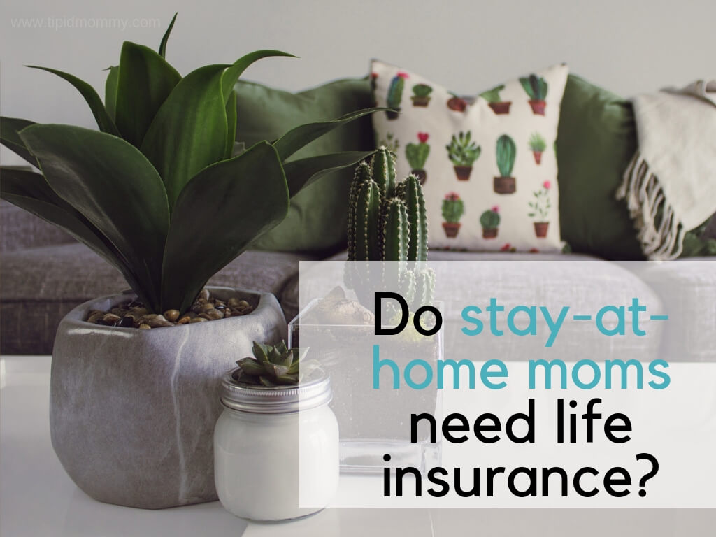 Do stay-at-home momsneed life insurance?